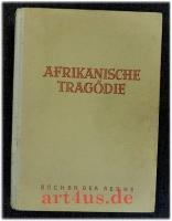 Afrikanische Tragödie : Roman vom deutschen Schicksal in den ehemaligen Kolonien