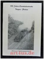 100 Jahre Eisenbahnstrecke Torgau - Pratau : Beitrag zur Entstehungsgeschichte.