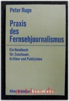 Praxis des Fernsehjournalismus : ein Handbuch für Zuschauer, Kritiker u. Publizisten.