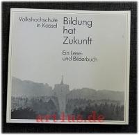 Bildung hat Zukunft : Volkshochschule in Kassel ; ein Lese- u. Bilderbuch.