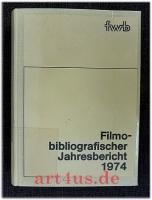 Filmobibliografischer Jahresbericht 1974 : In Zusammenarbeit der Hochschule für Film und Fernsehen der DDR mit dem Staatlichen Filmarchiv der DDR.