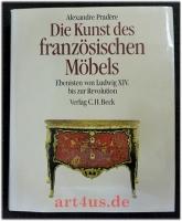 Die Kunst des französischen Möbels : Ebenisten von Ludwig XIV. bis zur Revolution.