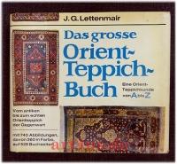 Das große Orientteppichbuch : Eine Orient-Teppichkunde von A bis Z
