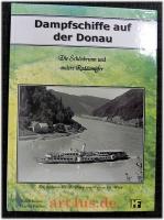 Dampfschiffe auf der Donau : die Schönbrunn und andere Raddampfer ; ein historischer Bildband von Passau bis Wien.