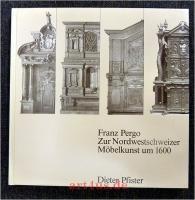 Franz Pergo : Zur Nordwestschweizer Möbelkunst um 1600.