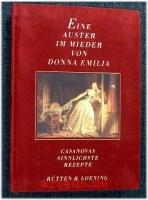 Eine Auster im Mieder von Donna Emilia : Casanovas sinnlichste Rezepte.