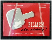 Filmen - aber richtig! : An Beispielen mit BAUER-Geräten : Bd. 1: Die Grundlagen
