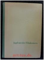 Jagd mit der Filmkamera : Aus den Aufzeichnungen eines Filmregisseurs.