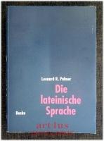 Die lateinische Sprache : Grundzüge der Sprachgeschichte und der historisch-vergleichenden Grammatik.