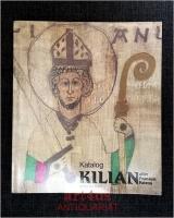 Kilian : Mönch aus Irland - aller Franken Patron ; 689 - 1989