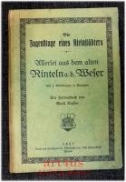Die Jugendtage eines Kleinstädters : Allerlei aus dem alten Rinteln a. d. Weser ; Ein Heimatbuch. [signiertes Exemplar}
