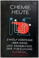 Chemie heute : Eine Vortragsreihe des Bayerischen Rundfunks [über Wege u. Ergebnisse d. Forschung].