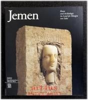 Jemen : Kunst und Archäologie im Land der Königin von Saba : Eine Ausstellung des Kunsthistorischen Museums Wien in Zusammenarbeit mit der Generalinstitution für Altertümer, Museen und Handschriften, Ministerium für Kultur und Tourismus der Republik Jemen