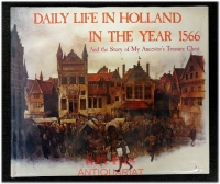 Daily Life in Holland in the Year 1566 : And the Story of My Ancestor`s Treasure Chest.