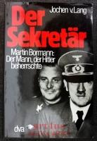 Der Sekretär : Martin Bormann, der Mann, der Hitler beherrschte.