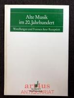 Alte Musik im 20. Jahrhundert : Wandlungen und Formen ihrer Rezeption.