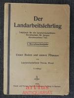 Der Landarbeitslehrling : Lehrbuch für die Landwirtschaftliche Berufsschule für Jungen (Berufskunslicher Teil) : 1. Berufsschuljahr : Unser Boden und unsere Pflanzen.