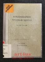 Bibliographie Wilhelm Nestle : 16.4.1865 - 18.4.1959 : Ein Verzeichnis sämtlicher Schriften, auch der unveröffentlichten Manuskripte von Prof. Dr. Wilhelm Nestle, Oberstudiendirektor.