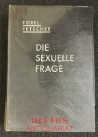 Die sexuelle Frage : Mit 1 Porträt u. einer biographischen Skizze von August Forel.