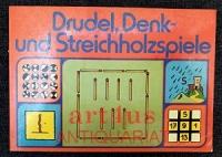 Drudel, Denk- und Streichholzspiele.