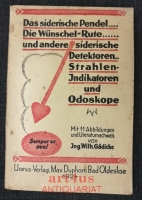 Das siderische Pendel : Die Wünschel-Rute und andere siderische Detektoren : Strahlen-Indikatoren und Odoskope.