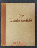 Das Reichssportfeld : Eine Schöpfung des Dritten Reiches für die Olympischen Spiele und die Deutschen Leibesübungen.