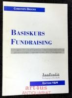 Basiskurs Fundraising : Strategien für die erfolgreiche Ressourcenbeschaffung gemeinnütziger Organisationen ; mit 17 Aufgaben.