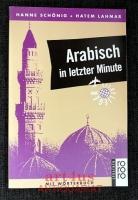 Arabisch in letzter Minute : ein Sprachführer für Kurzentschlossene ; [mit Wörterbuch].