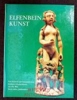 Elfenbeinkunst : eine Auswahl und Dokumentation kostbarer Elfenbeinkunst aus aller Welt durch sieben Jahrhunderte.