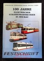 100 Jahre elektrischer Straßenbahnbetrieb in Zwickau : 1894 - 1994 : eine Festschrift anlässlich der Feierlichkeiten vom 06.05.1994 bis 08.05.1994.