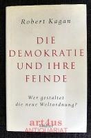 Die Demokratie und ihre Feinde : wer gestaltet die neue Weltordnung?.