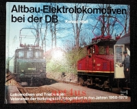 Altbau-Elektrolokomotiven bei der DB : Lokomotiven u. Triebwagen ; Veteranen d. Vorkriegszeit, fotogr. in d. Jahren 1968 - 1979.