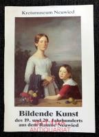 Bildende Kunst des 19. und 20. Jahrhunderts aus dem Raume Neuwied : Ausstellung im Kreismuseum Neuwied 19. Juni - 10. Juli 1988 ; Katalog.