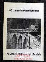 80 Jahre Mariazellerbahn : 75 Jahre Elektrischer Betrieb.