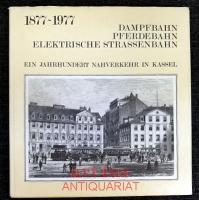 1877 Erste Dampfbahn Deutschlands in Kassel : 1977 Ein Jahrhundert  Kasseler Nahverkehr