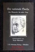 Der nationale Goethe : Ein Wegweiser für unsere Tage.