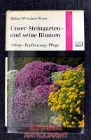 Unser Steingarten und seine Blumen : Anlage, Bepflanzung, Pflege.