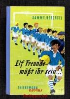 Elf Freunde müsst ihr sein : Ein Fussballroman f.d. Jugend.
