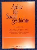 Archiv für Sozialgeschichte : Verzeichnis der in Band I-XX (1961 - 1980) erschienenen Aufsätze, Dokumentationen, Forschungsberichte und Rezensionen sowie der Mitarbeiter dieses Jahrbuchs.