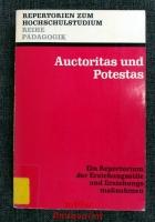 Auctoritas und Potestas : Ein Repertorium d. Erziehungsstile u. Erziehungsmassnahmen.