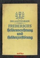Fridericus : Heldenverehrung und Heldenzerstörung.