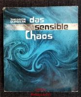 Das sensible Chaos : Strömendes Formenschaffen in Wasser und Luft.