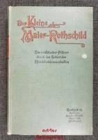 Der kleine Maier-Rothschild : Ein praktischer Führer durch das Wissenswürdige aus dem Gebiet der Handelswissenschaften : Für Zögölinge des Handelsstandes, Geschäftsleute und Gewerbetreibende.