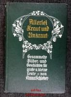 Allerlei Kraut und Unkraut : Gesammelte Bilder und Geschichten für große und kleine Leute.