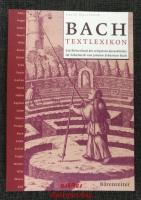 Bach-Textlexikon : ein Wörterbuch der religiösen Sprachbilder im Vokalwerk von Johann Sebastian Bach.