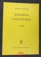 Exempla Latinitatis : Ein Lehrgang zur Wiederholung lat. Syntax, Metrik u. Stilistik; Lehrerbeiheft