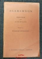 Agamemnon : Tragödie von Aischylos : übersetzt von Wilhelm Leyhausen.