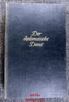 Der diplomatische Dienst : Seine Geschichte u. Organisation in Frankreich, Grossbritannien u. den Vereinigten Staaten.