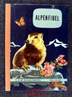 Alpenfibel : Gesteine, Pflanzen, Tiere.