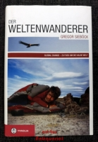 Der Weltenwanderer Gregor Sieböck : global change - zu Fuß um die halbe Welt [signiertes Exemplar]